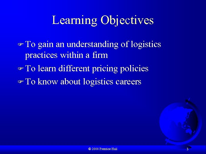 Learning Objectives F To gain an understanding of logistics practices within a firm F
