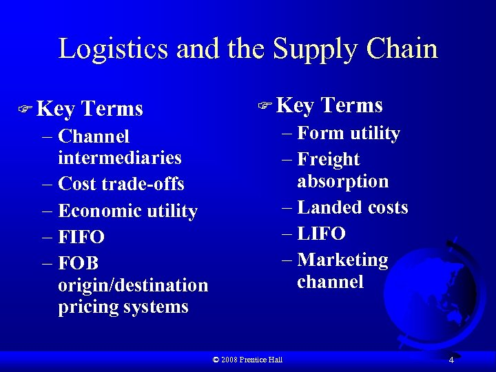 Logistics and the Supply Chain F Key Terms – Channel intermediaries – Cost trade-offs