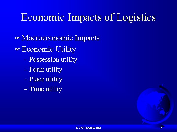 Economic Impacts of Logistics F Macroeconomic Impacts F Economic Utility – Possession utility –