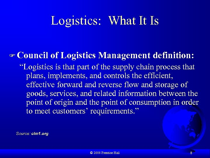 """Logistics: What It Is F Council of Logistics Management definition: """"Logistics is that part"""