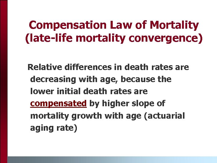 Compensation Law of Mortality (late-life mortality convergence) Relative differences in death rates are decreasing