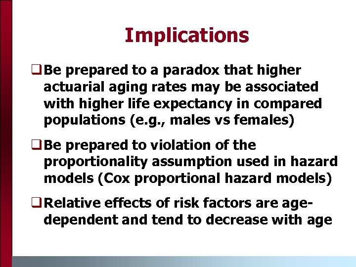 Implications q Be prepared to a paradox that higher actuarial aging rates may be
