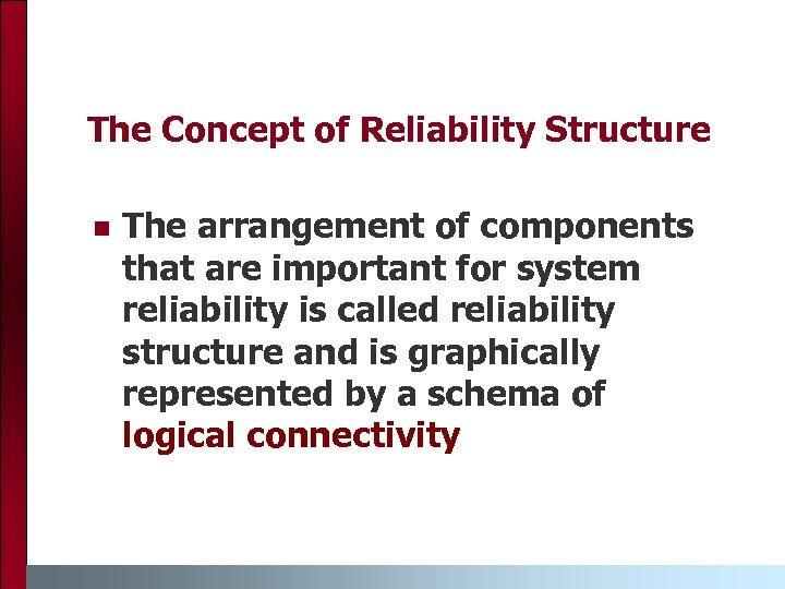 The Concept of Reliability Structure n The arrangement of components that are important for