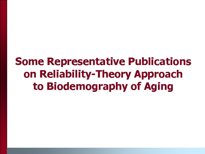 Some Representative Publications on Reliability-Theory Approach to Biodemography of Aging