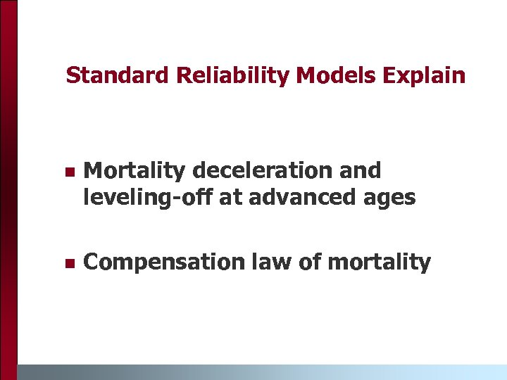Standard Reliability Models Explain n Mortality deceleration and leveling-off at advanced ages n Compensation