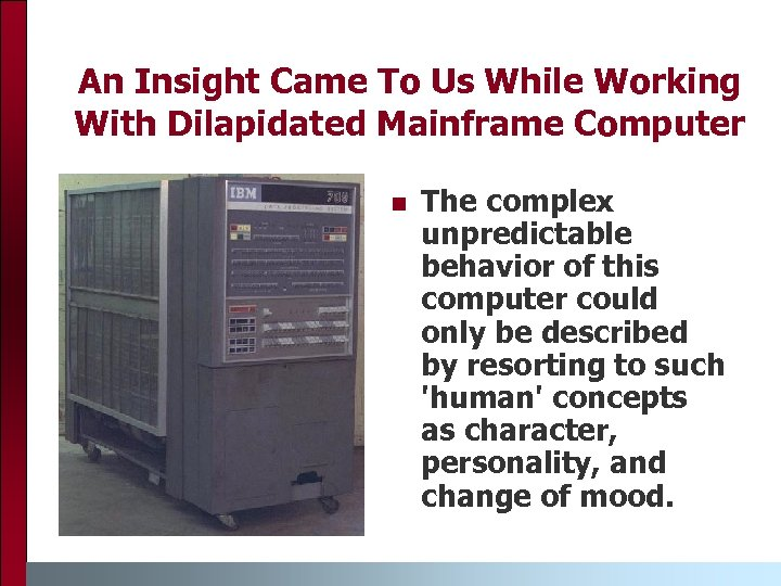 An Insight Came To Us While Working With Dilapidated Mainframe Computer n The complex