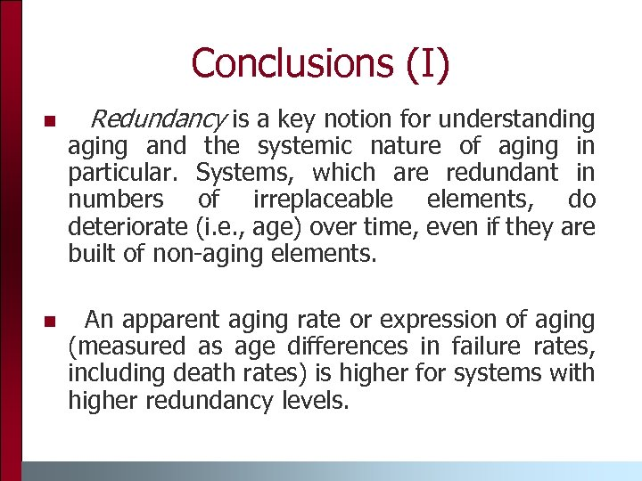 Conclusions (I) n n Redundancy is a key notion for understanding aging and the