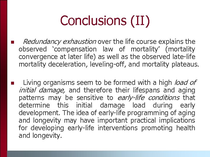 Conclusions (II) n n Redundancy exhaustion over the life course explains the observed 'compensation