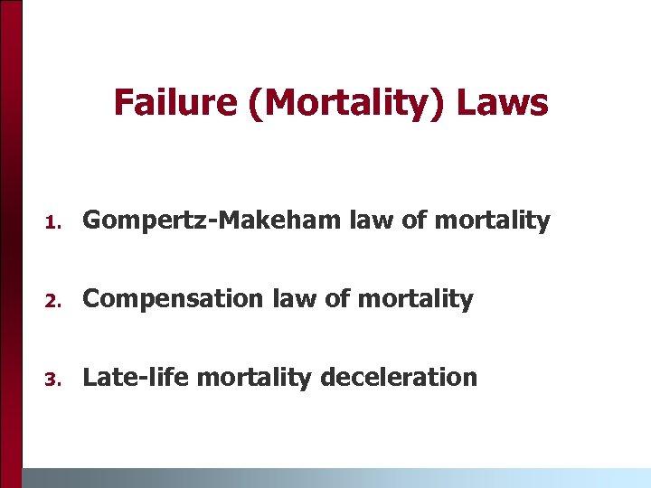 Failure (Mortality) Laws 1. Gompertz-Makeham law of mortality 2. Compensation law of mortality 3.