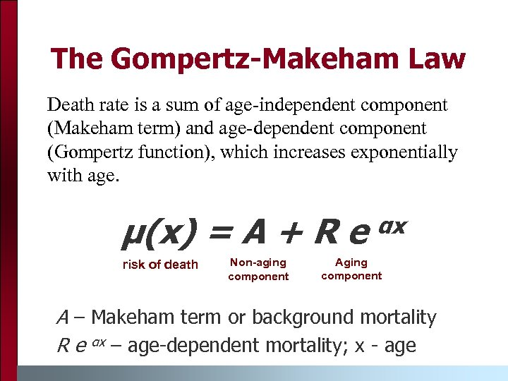 The Gompertz-Makeham Law Death rate is a sum of age-independent component (Makeham term) and