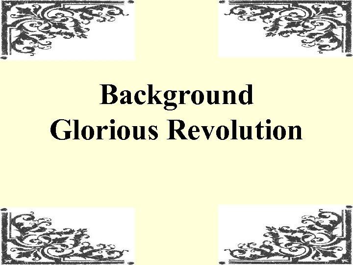 Background Glorious Revolution