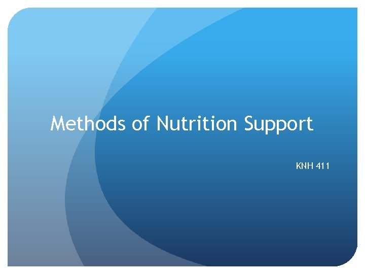 Methods of Nutrition Support KNH 411