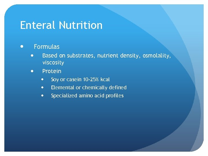 Enteral Nutrition Formulas Based on substrates, nutrient density, osmolality, viscosity Protein Soy or casein
