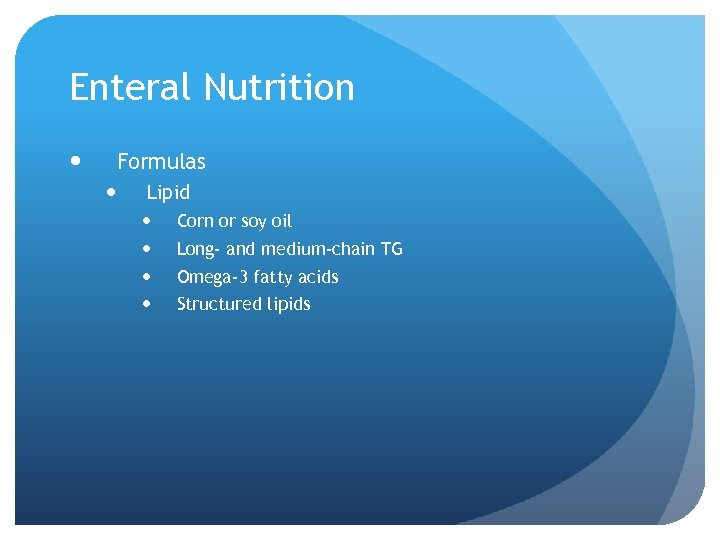 Enteral Nutrition Formulas Lipid Corn or soy oil Long- and medium-chain TG Omega-3 fatty