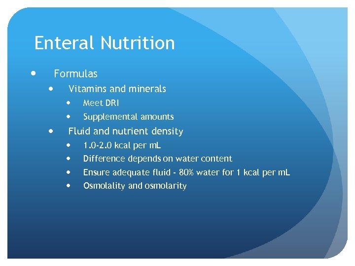 Enteral Nutrition Formulas Vitamins and minerals Meet DRI Supplemental amounts Fluid and nutrient density