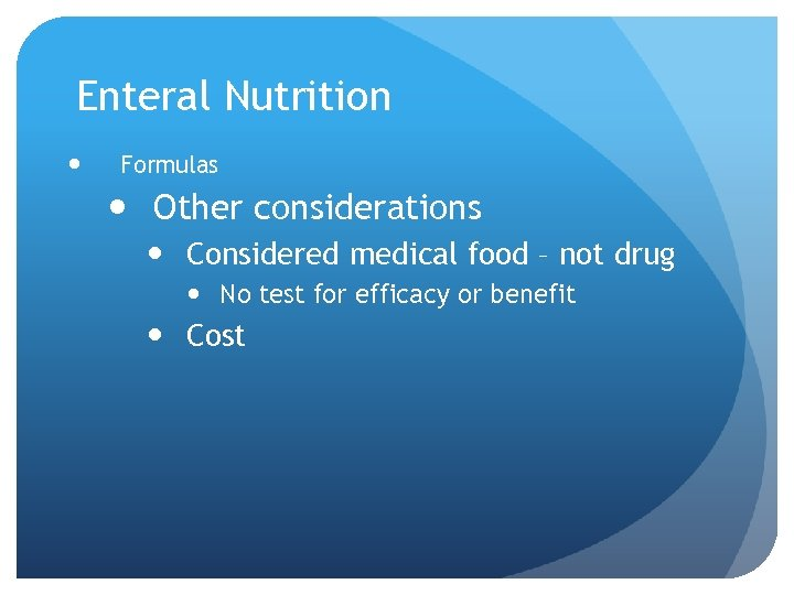 Enteral Nutrition Formulas Other considerations Considered medical food – not drug No test for