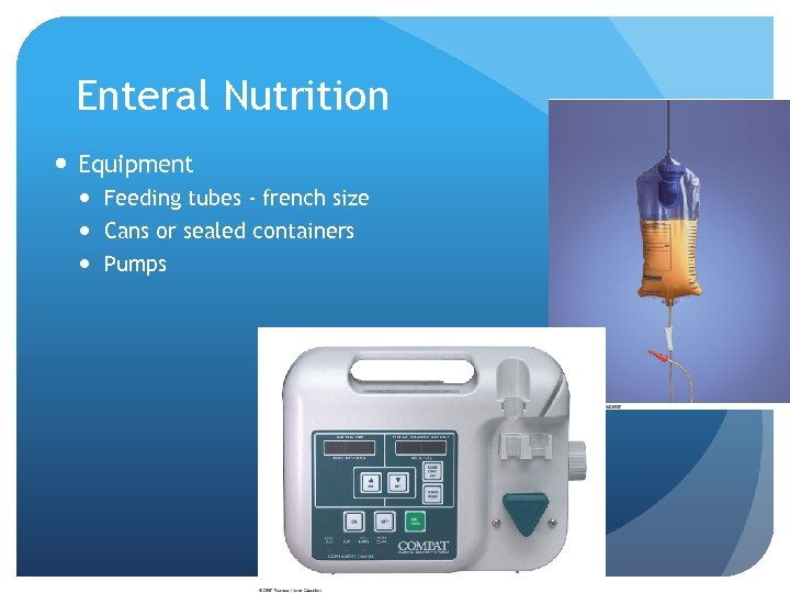 Enteral Nutrition Equipment Feeding tubes - french size Cans or sealed containers Pumps