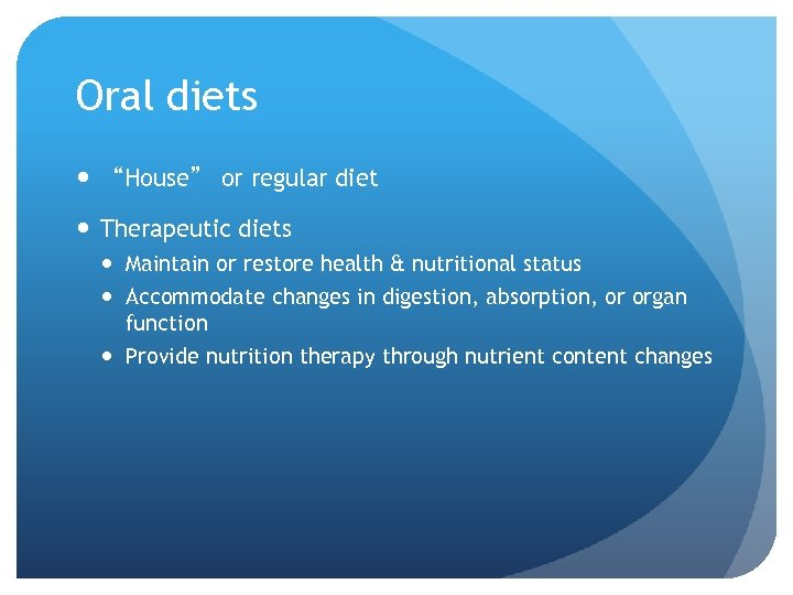 """Oral diets """"House"""" or regular diet Therapeutic diets Maintain or restore health & nutritional"""