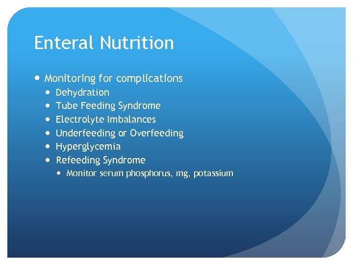 Enteral Nutrition Monitoring for complications Dehydration Tube Feeding Syndrome Electrolyte Imbalances Underfeeding or Overfeeding