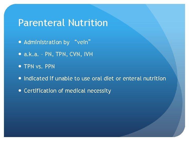 "Parenteral Nutrition Administration by ""vein"" a. k. a. – PN, TPN, CVN, IVH TPN"