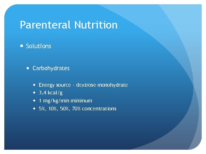 Parenteral Nutrition Solutions Carbohydrates Energy source – dextrose monohydrate 3. 4 kcal/g 1 mg/kg/min