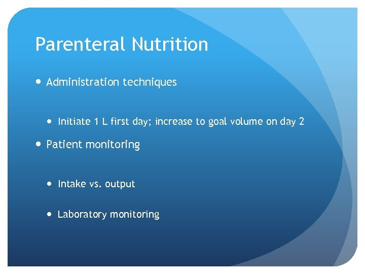 Parenteral Nutrition Administration techniques Initiate 1 L first day; increase to goal volume on