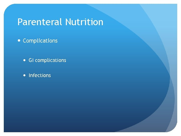 Parenteral Nutrition Complications GI complications Infections