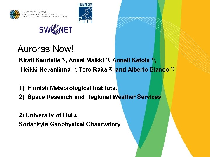 Auroras Now! Kirsti Kauristie 1), Anssi Mälkki 1), Anneli Ketola 1), Heikki Nevanlinna 1),