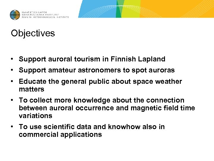 Objectives • Support auroral tourism in Finnish Lapland • Support amateur astronomers to spot