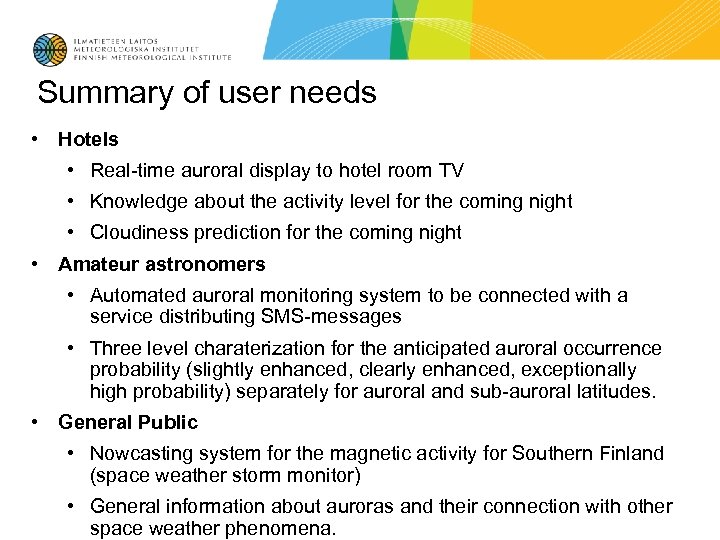 Summary of user needs • Hotels • Real-time auroral display to hotel room TV