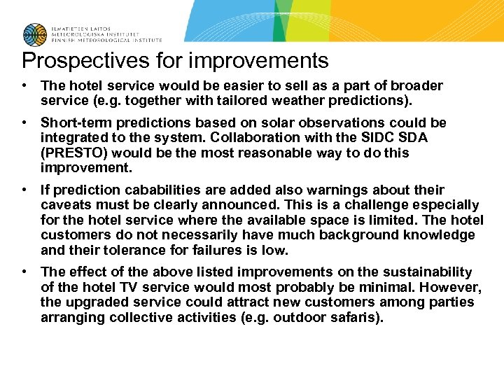 Prospectives for improvements • The hotel service would be easier to sell as a