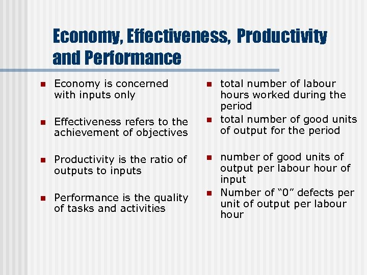 Economy, Effectiveness, Productivity and Performance n Economy is concerned with inputs only n n