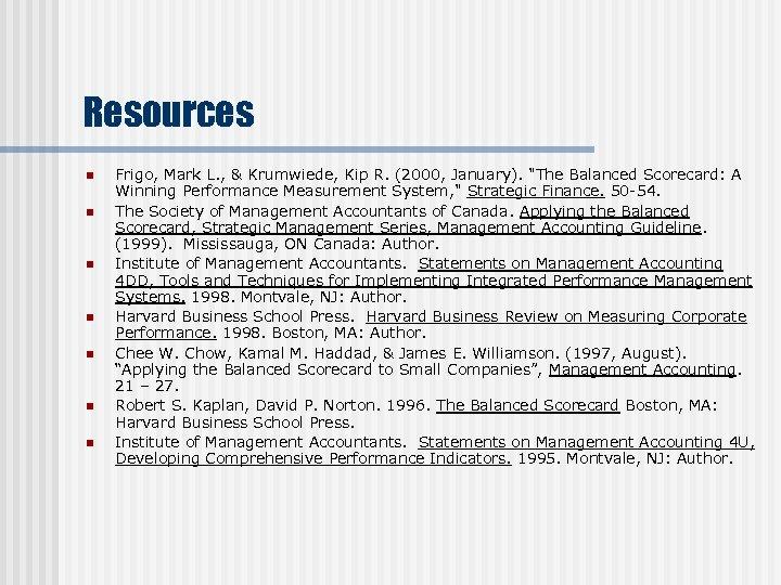 Resources n n n n Frigo, Mark L. , & Krumwiede, Kip R. (2000,