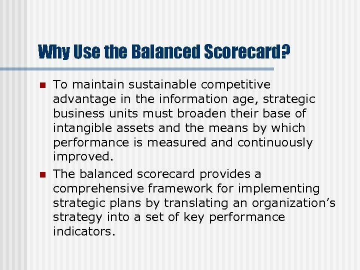 Why Use the Balanced Scorecard? n n To maintain sustainable competitive advantage in the