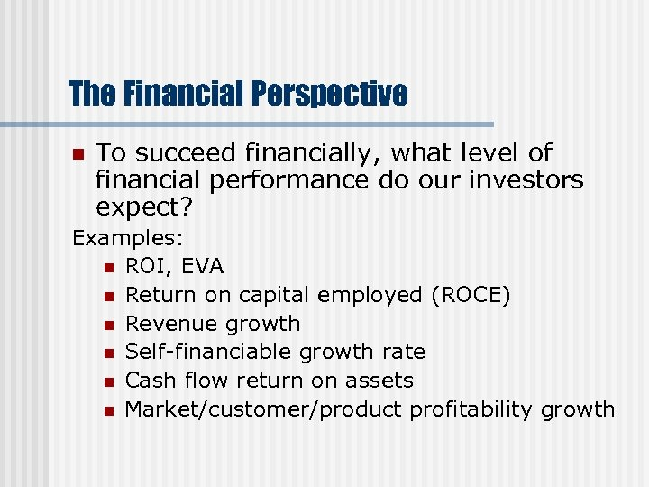 The Financial Perspective n To succeed financially, what level of financial performance do our