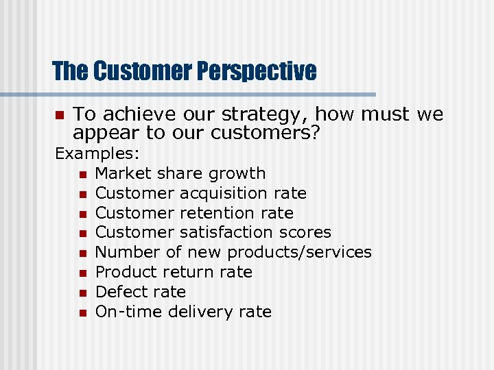 The Customer Perspective n To achieve our strategy, how must we appear to our