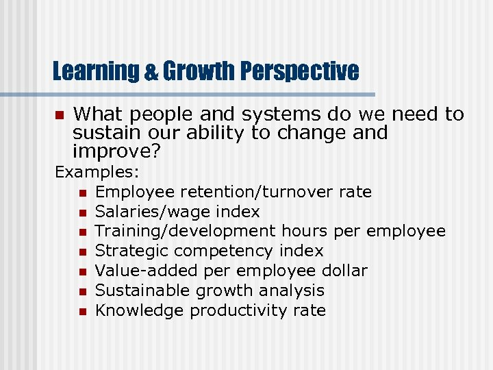 Learning & Growth Perspective n What people and systems do we need to sustain