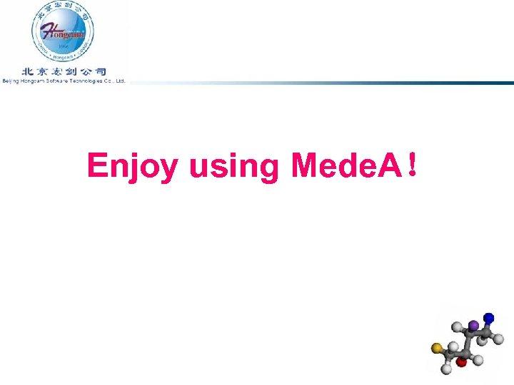 Enjoy using Mede. A!