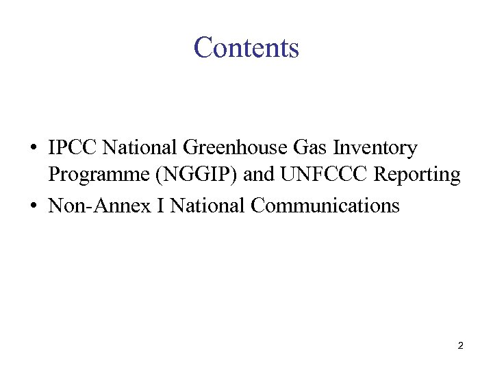 Contents • IPCC National Greenhouse Gas Inventory Programme (NGGIP) and UNFCCC Reporting • Non-Annex