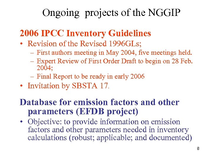 Ongoing projects of the NGGIP 2006 IPCC Inventory Guidelines • Revision of the Revised