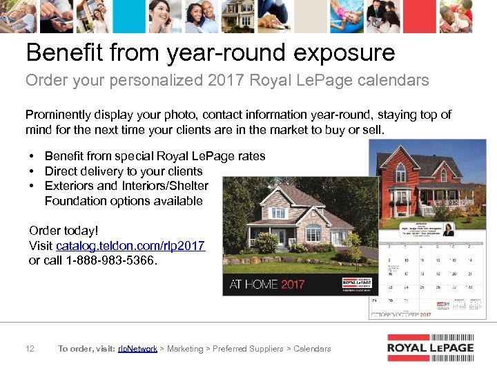 Benefit from year-round exposure Order your personalized 2017 Royal Le. Page calendars Prominently display
