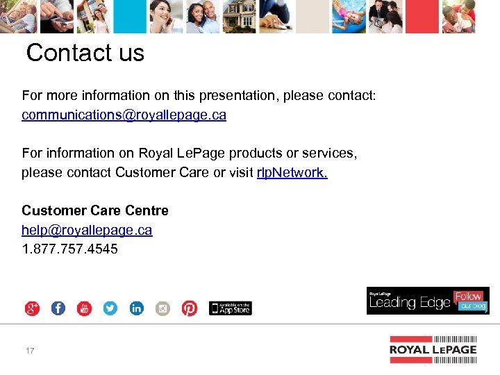 Contact us For more information on this presentation, please contact: communications@royallepage. ca For information