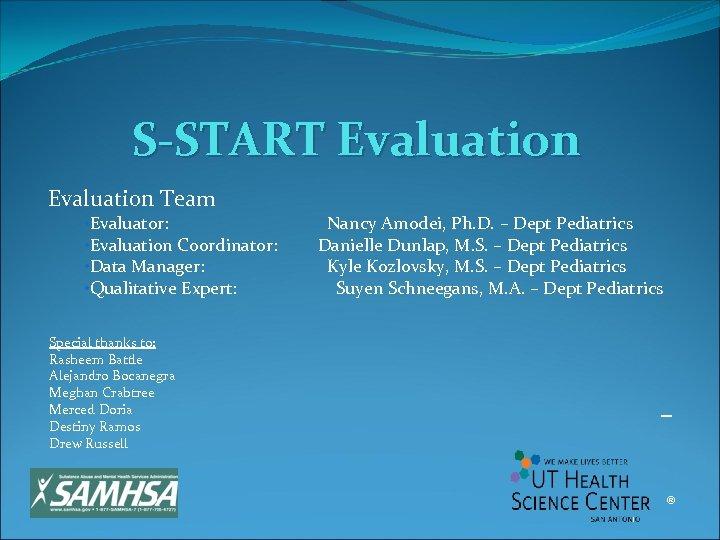 S-START Evaluation Team • Evaluator: Nancy Amodei, Ph. D. – Dept Pediatrics • Evaluation