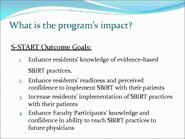 What is the program's impact? S-START Outcome Goals: 1. Enhance residents' knowledge of evidence-based
