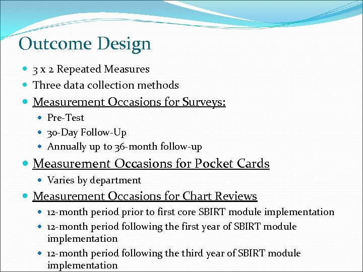Outcome Design 3 x 2 Repeated Measures Three data collection methods Measurement Occasions for