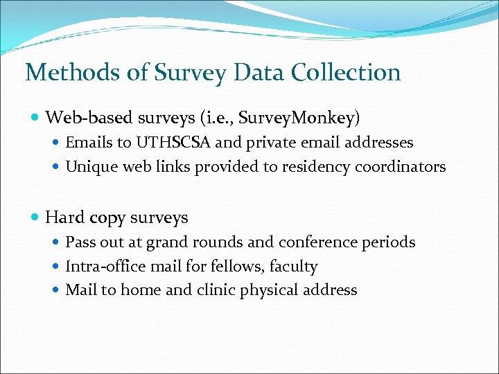 Methods of Survey Data Collection Web-based surveys (i. e. , Survey. Monkey) Emails to
