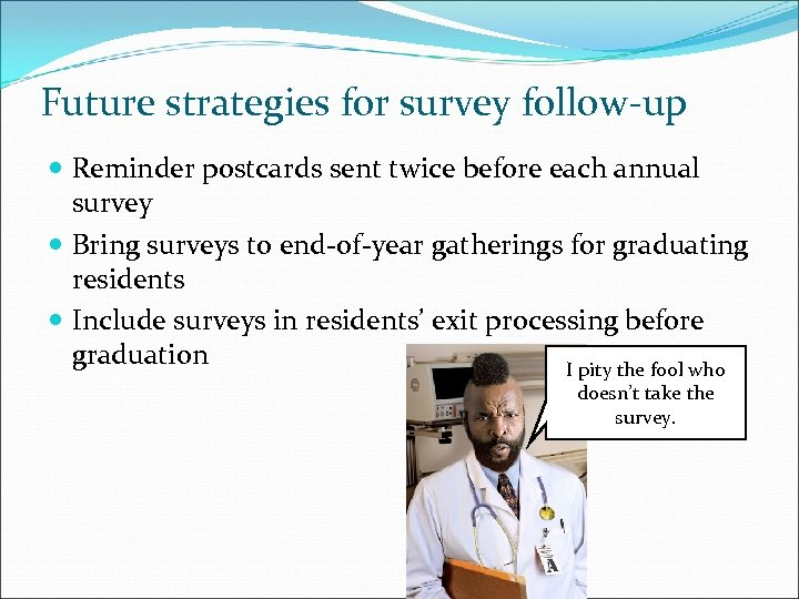 Future strategies for survey follow-up Reminder postcards sent twice before each annual survey Bring