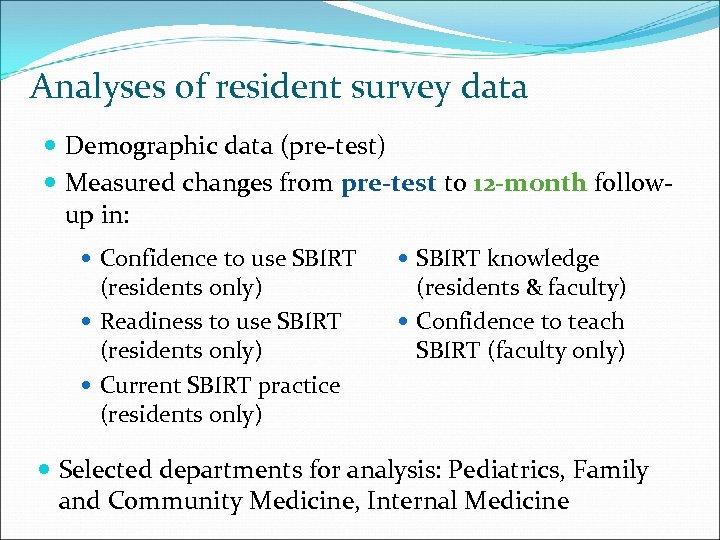 Analyses of resident survey data Demographic data (pre-test) Measured changes from pre-test to 12