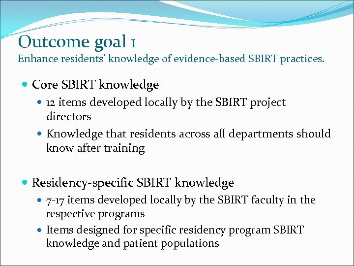 Outcome goal 1 Enhance residents' knowledge of evidence-based SBIRT practices. Core SBIRT knowledge 12