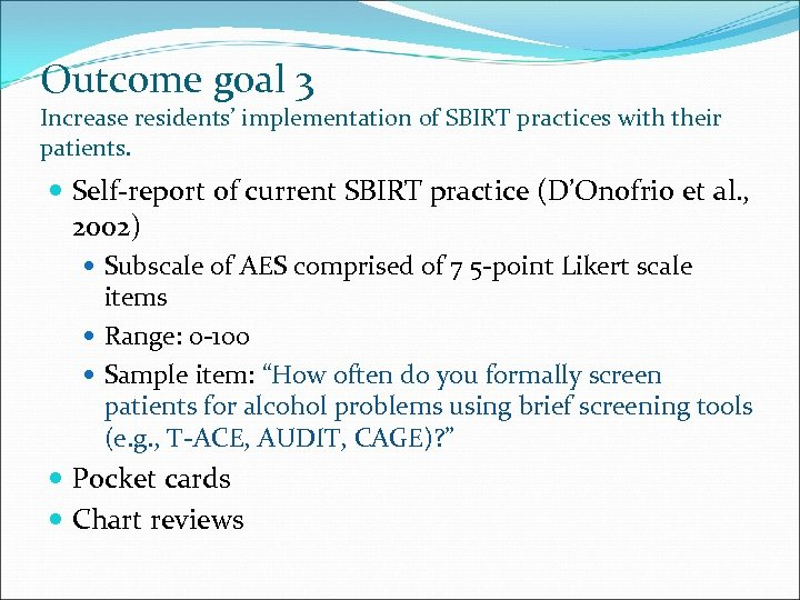 Outcome goal 3 Increase residents' implementation of SBIRT practices with their patients. Self-report of
